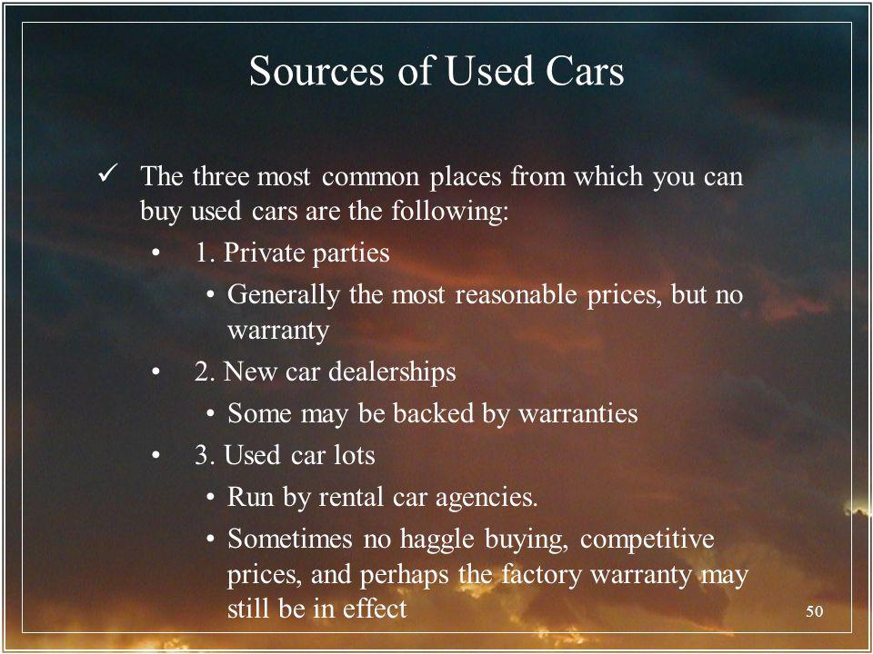 50 Sources of Used Cars The three most common places from which you can buy used cars are the following: 1. Private parties Generally the most reasona