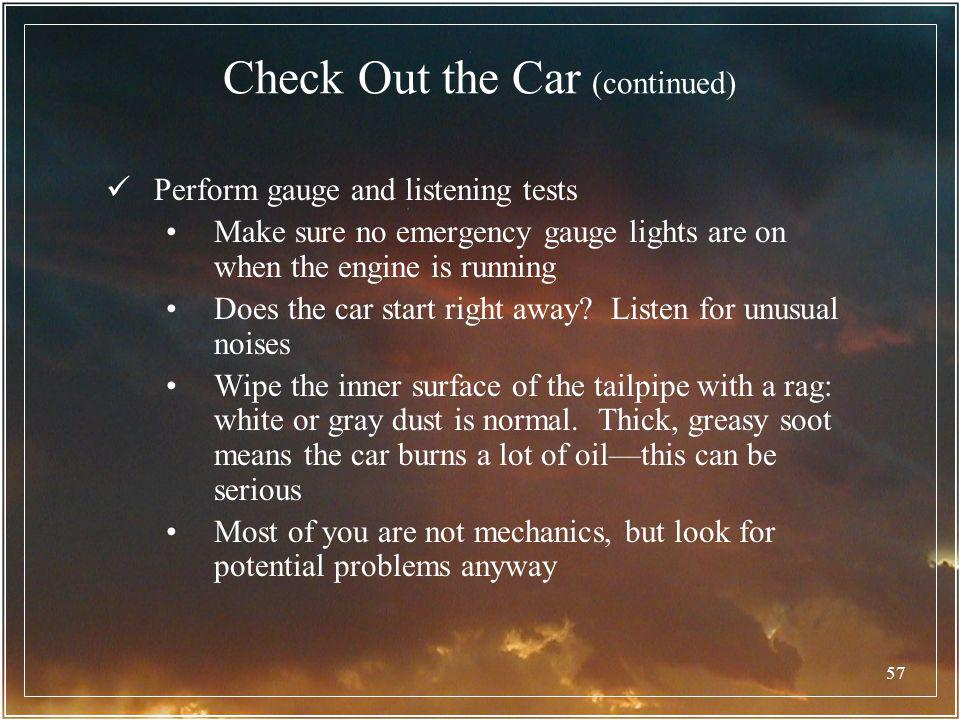57 Check Out the Car (continued) Perform gauge and listening tests Make sure no emergency gauge lights are on when the engine is running Does the car