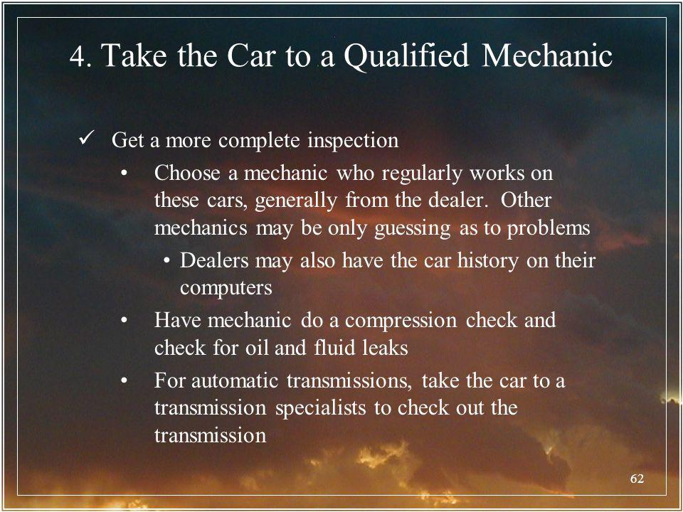 62 4. Take the Car to a Qualified Mechanic Get a more complete inspection Choose a mechanic who regularly works on these cars, generally from the deal