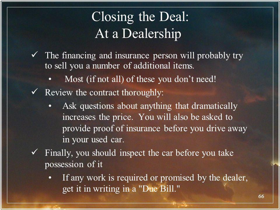 66 Closing the Deal: At a Dealership The financing and insurance person will probably try to sell you a number of additional items. Most (if not all)