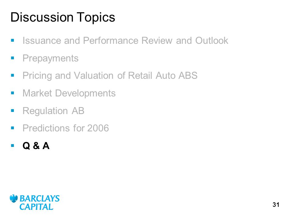 31 Issuance and Performance Review and Outlook Prepayments Pricing and Valuation of Retail Auto ABS Market Developments Regulation AB Predictions for 2006 Q & A Discussion Topics