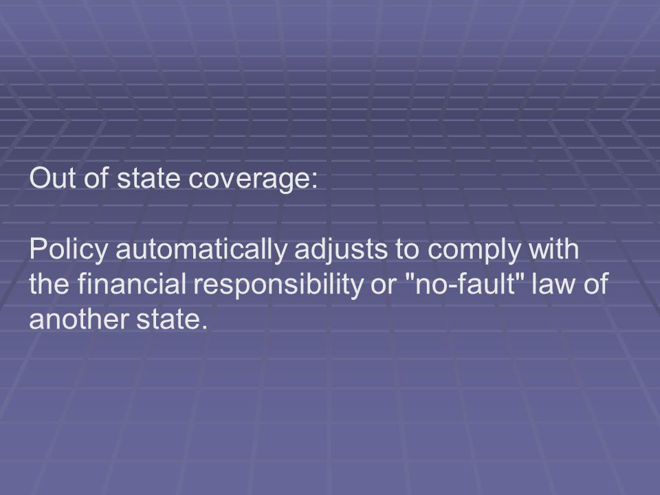 Out of state coverage: Policy automatically adjusts to comply with the financial responsibility or