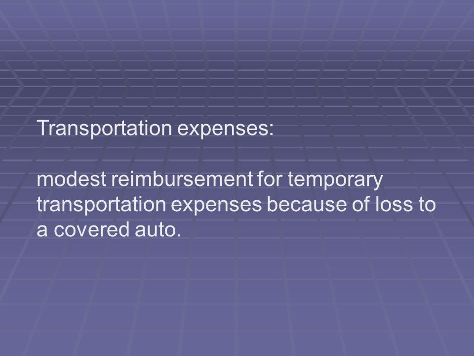 Transportation expenses: modest reimbursement for temporary transportation expenses because of loss to a covered auto.