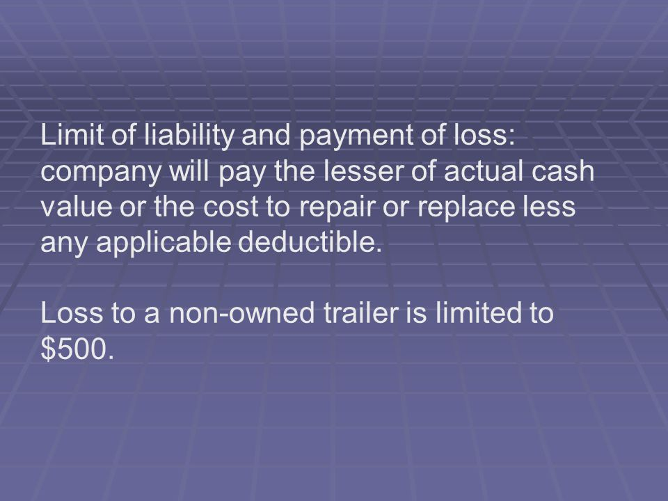 Limit of liability and payment of loss: company will pay the lesser of actual cash value or the cost to repair or replace less any applicable deductib