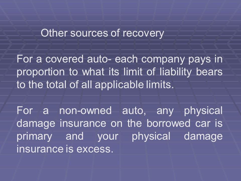 Other sources of recovery For a covered auto- each company pays in proportion to what its limit of liability bears to the total of all applicable limi