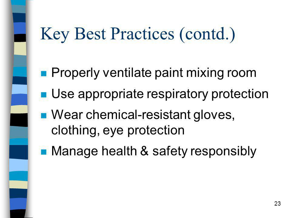 23 Key Best Practices (contd.) n Properly ventilate paint mixing room n Use appropriate respiratory protection n Wear chemical-resistant gloves, clothing, eye protection n Manage health & safety responsibly