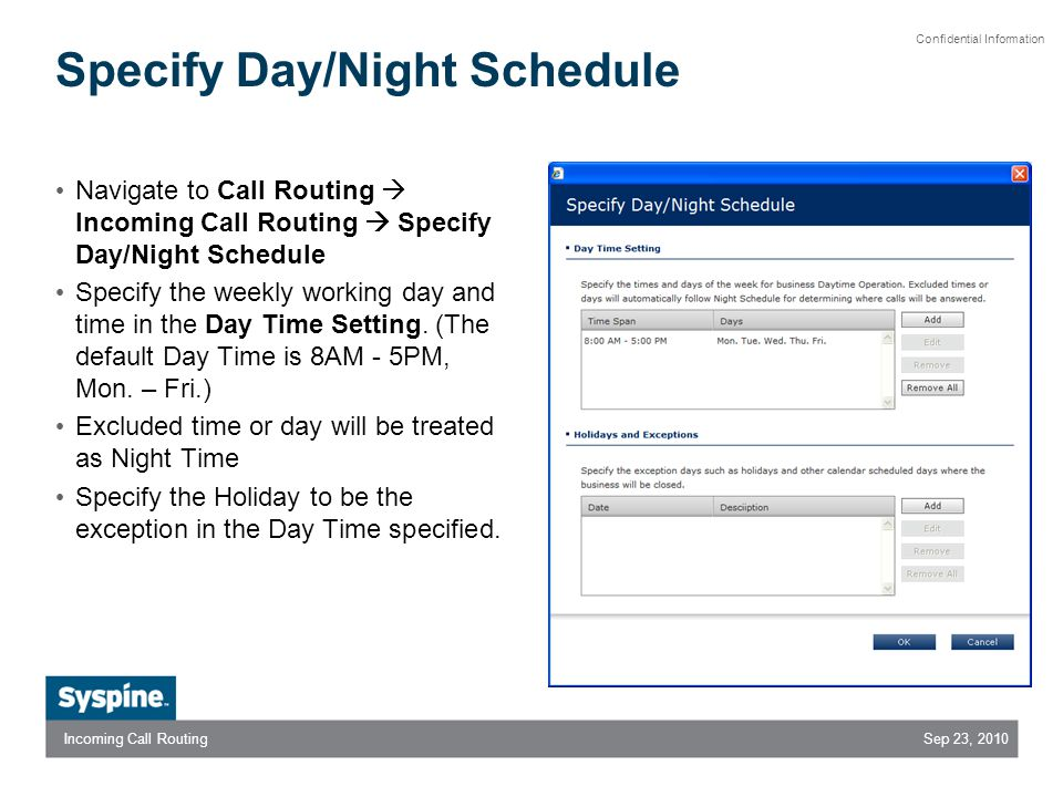 Sep 23, 2010Incoming Call Routing Confidential Information Specify Day/Night Schedule Navigate to Call Routing Incoming Call Routing Specify Day/Night Schedule Specify the weekly working day and time in the Day Time Setting.