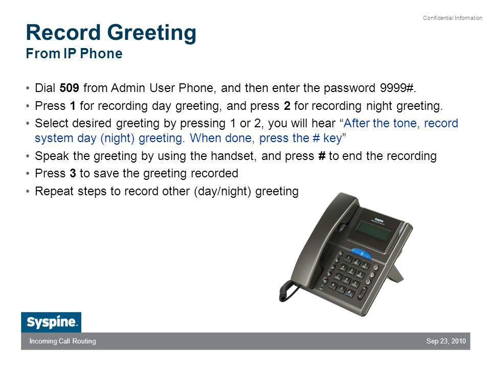 Sep 23, 2010Incoming Call Routing Confidential Information Record Greeting From IP Phone Dial 509 from Admin User Phone, and then enter the password 9999#.