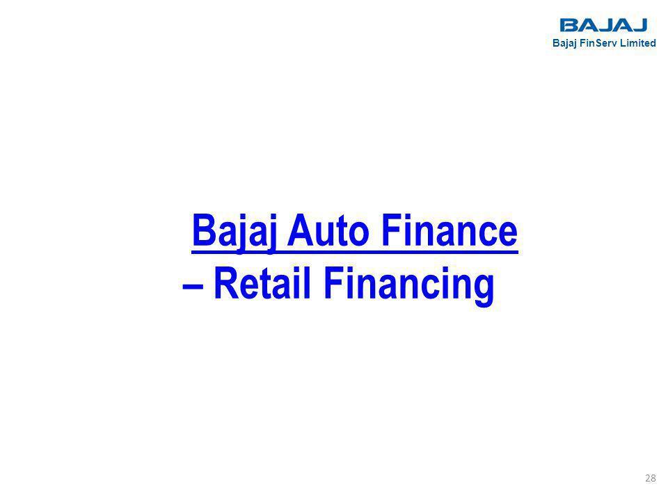 Bajaj Auto Finance – Retail Financing Bajaj FinServ Limited 28