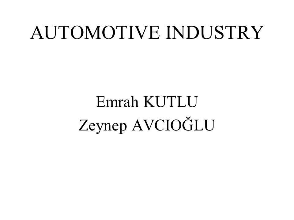AUTOMOTIVE INDUSTRY Emrah KUTLU Zeynep AVCIOĞLU