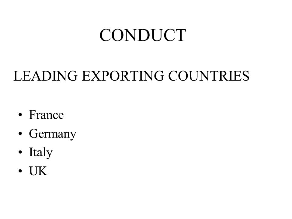 LEADING EXPORTING COUNTRIES France Germany Italy UK CONDUCT