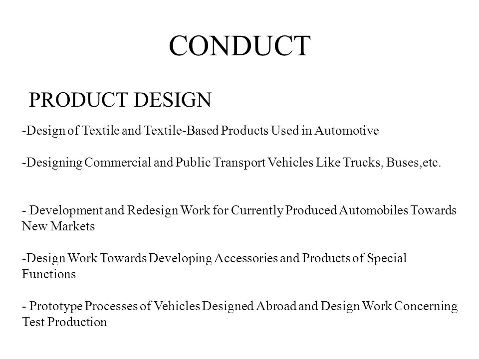 CONDUCT PRODUCT DESIGN -Design of Textile and Textile-Based Products Used in Automotive -Designing Commercial and Public Transport Vehicles Like Trucks, Buses,etc.