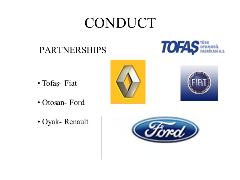 CONDUCT PARTNERSHIPS Tofaş- Fiat Otosan- Ford Oyak- Renault