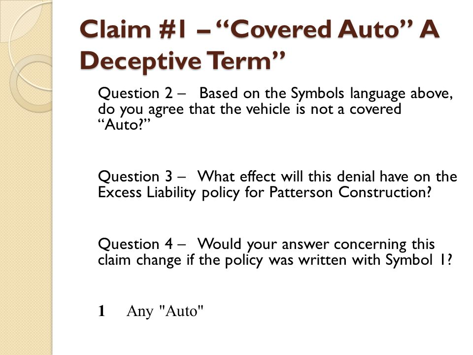 Claim #1 – Covered Auto A Deceptive Term Question 2 – Based on the Symbols language above, do you agree that the vehicle is not a covered Auto? Questi