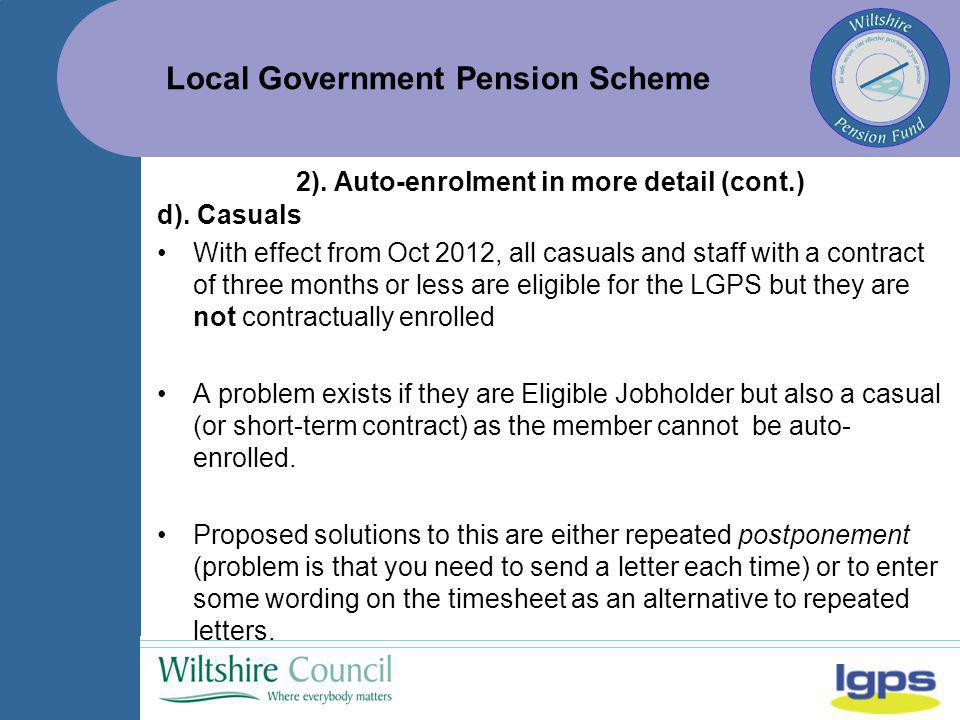 Local Government Pension Scheme d). Casuals With effect from Oct 2012, all casuals and staff with a contract of three months or less are eligible for