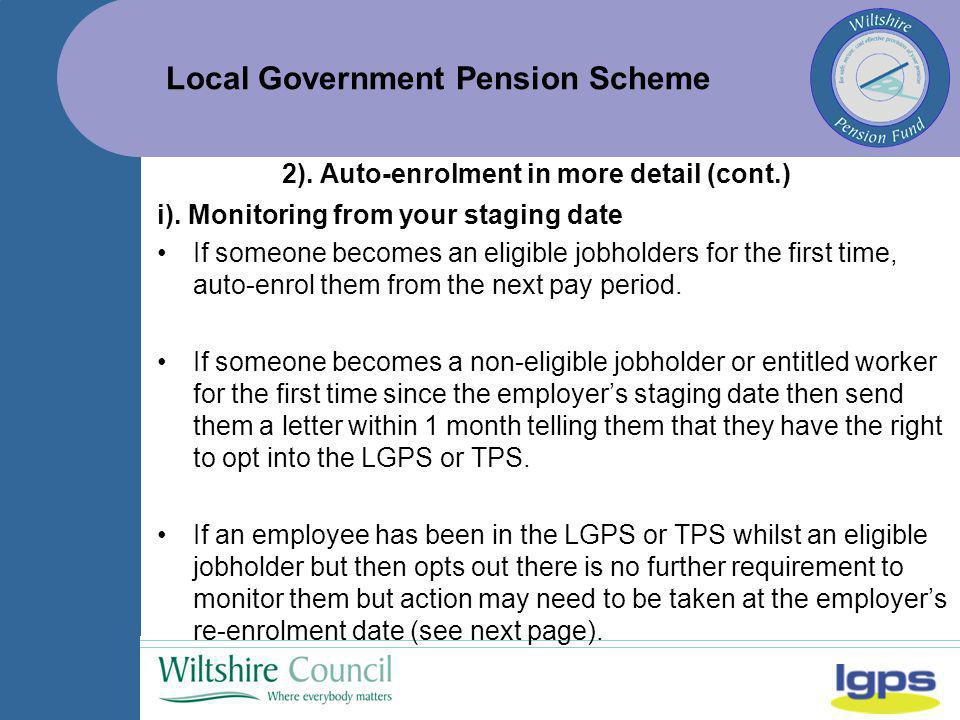 Local Government Pension Scheme i). Monitoring from your staging date If someone becomes an eligible jobholders for the first time, auto-enrol them fr