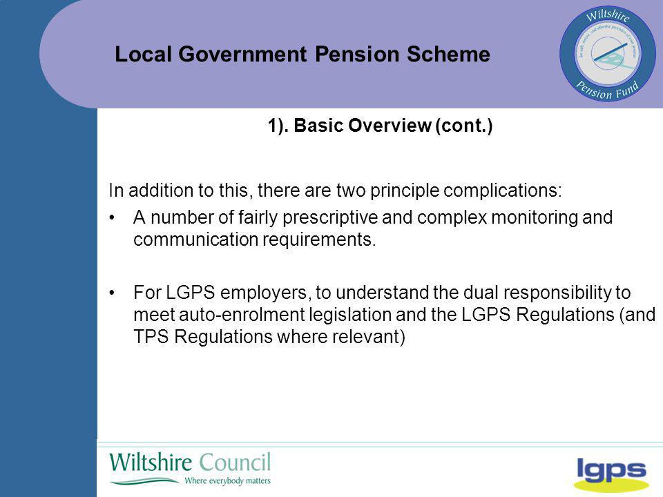 Local Government Pension Scheme In addition to this, there are two principle complications: A number of fairly prescriptive and complex monitoring and