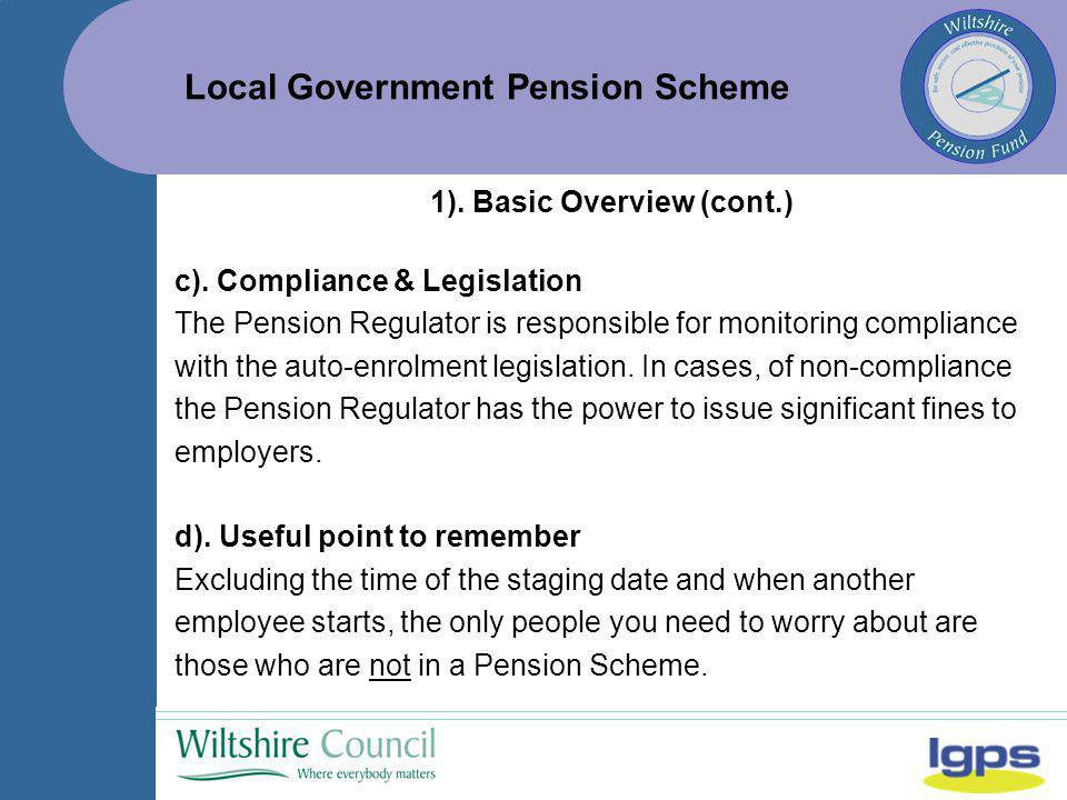 Local Government Pension Scheme c). Compliance & Legislation The Pension Regulator is responsible for monitoring compliance with the auto-enrolment le