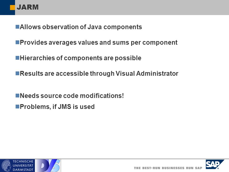 JARM Allows observation of Java components Provides averages values and sums per component Hierarchies of components are possible Results are accessib