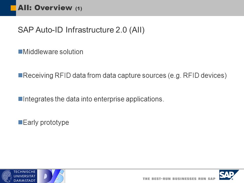 AII: Overview (1) SAP Auto-ID Infrastructure 2.0 (AII) Middleware solution Receiving RFID data from data capture sources (e.g. RFID devices) Integrate