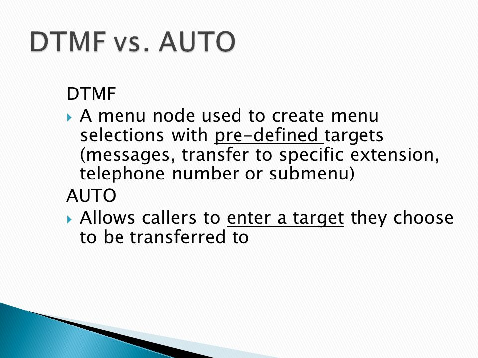 DTMF A menu node used to create menu selections with pre-defined targets (messages, transfer to specific extension, telephone number or submenu) AUTO