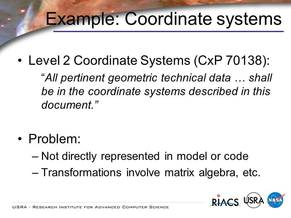 Example: Coordinate systems Level 2 Coordinate Systems (CxP 70138): All pertinent geometric technical data … shall be in the coordinate systems described in this document.