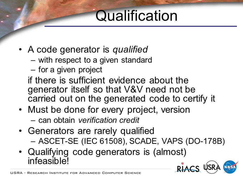 Qualification A code generator is qualified –with respect to a given standard –for a given project if there is sufficient evidence about the generator