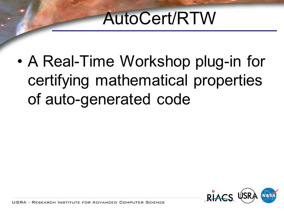 AutoCert/RTW A Real-Time Workshop plug-in for certifying mathematical properties of auto-generated code