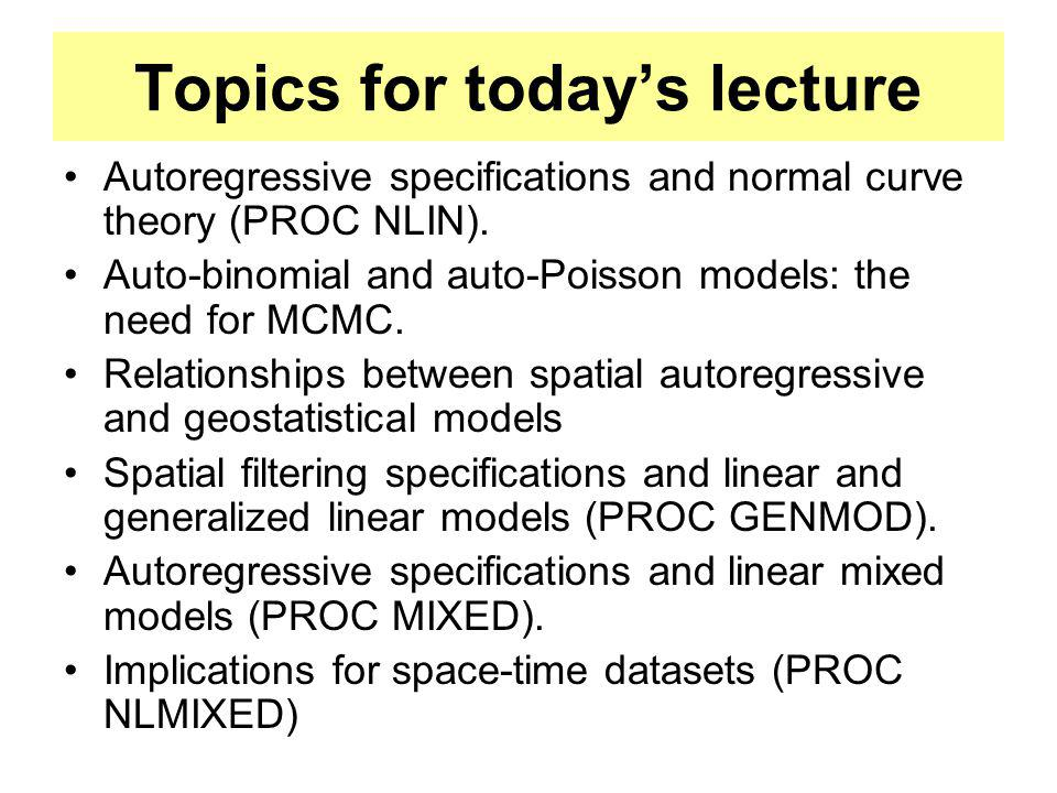 Lecture #3: Modeling spatial autocorrelation in normal, binomial/logistic, and Poisson variables: autoregressive and spatial filter specifications Spa