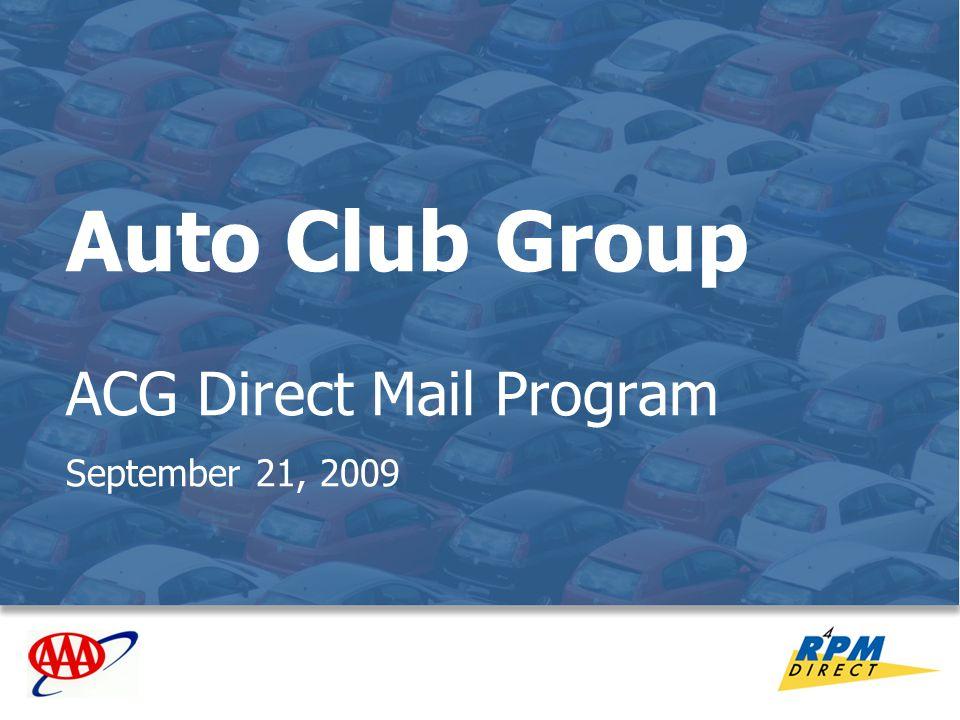 1 Auto Club Group ACG Direct Mail Program September 21, 2009