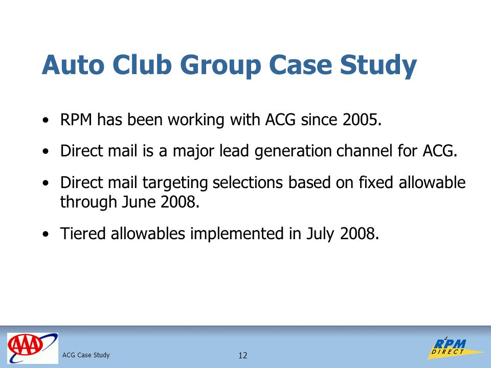 12 Auto Club Group Case Study RPM has been working with ACG since 2005.