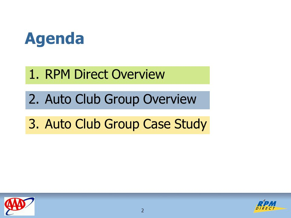 2 Agenda 1.RPM Direct Overview 2.Auto Club Group Overview 3.Auto Club Group Case Study
