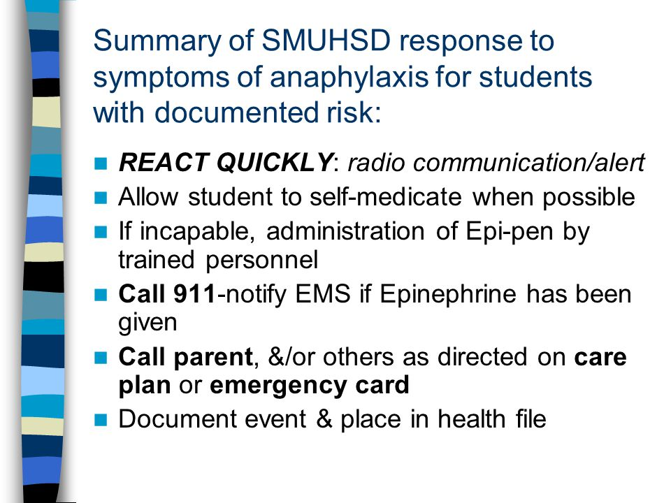 Summary of SMUHSD response to symptoms of anaphylaxis for students with documented risk: REACT QUICKLY: radio communication/alert Allow student to sel