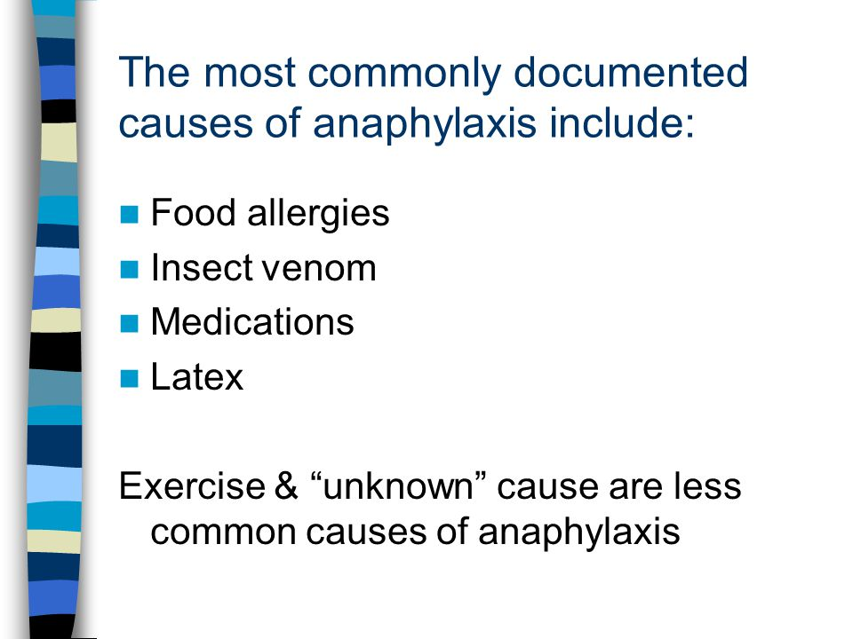The most commonly documented causes of anaphylaxis include: Food allergies Insect venom Medications Latex Exercise & unknown cause are less common cau