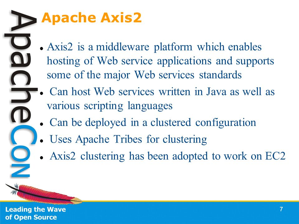 7 Apache Axis2 Axis2 is a middleware platform which enables hosting of Web service applications and supports some of the major Web services standards Can host Web services written in Java as well as various scripting languages Can be deployed in a clustered configuration Uses Apache Tribes for clustering Axis2 clustering has been adopted to work on EC2