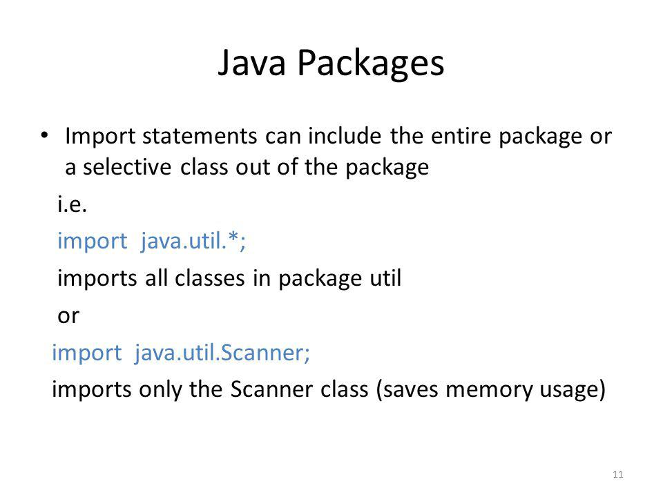 Java Packages Import statements can include the entire package or a selective class out of the package i.e.