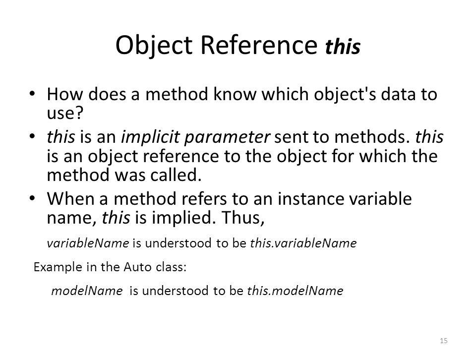 Object Reference this 15 How does a method know which object s data to use.
