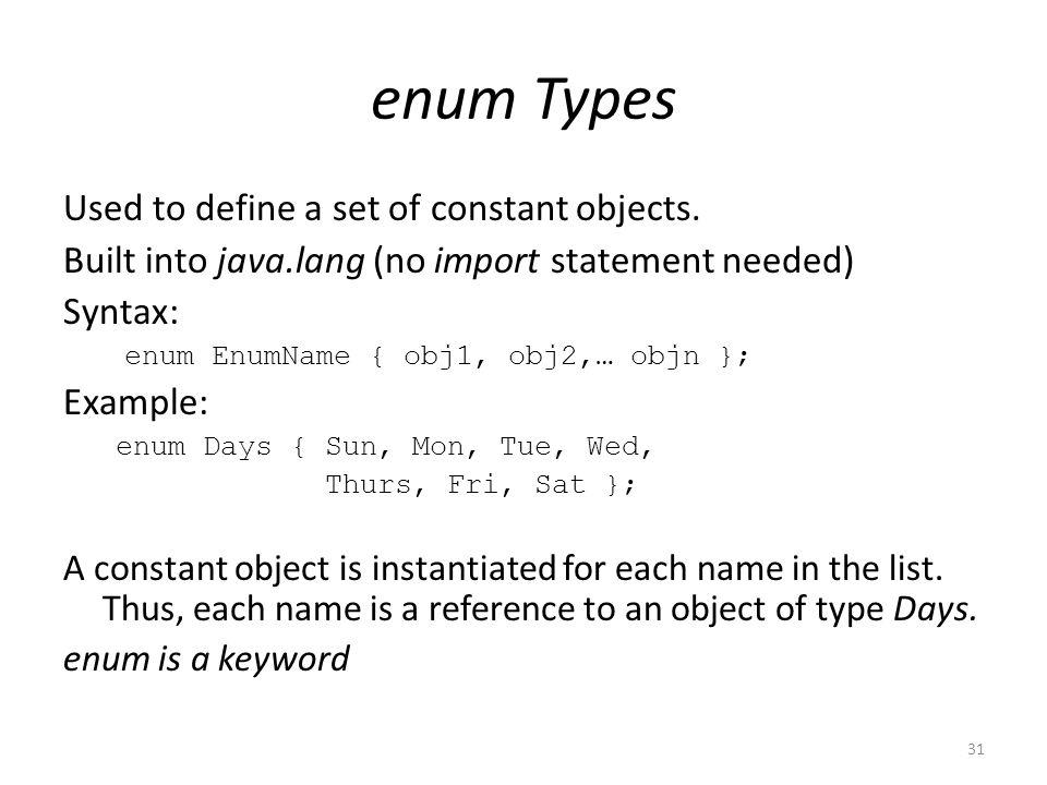 enum Types 31 Used to define a set of constant objects.