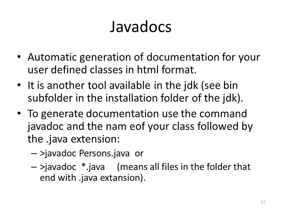 Javadocs Automatic generation of documentation for your user defined classes in html format.