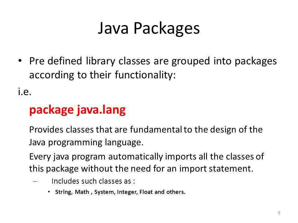 Java Packages Pre defined library classes are grouped into packages according to their functionality: i.e.
