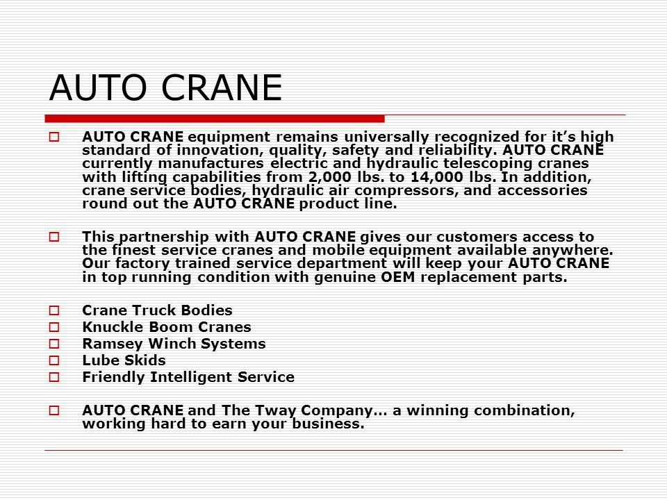 AUTO CRANE AUTO CRANE equipment remains universally recognized for its high standard of innovation, quality, safety and reliability.