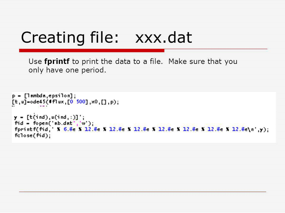 Creating file: xxx.dat Use fprintf to print the data to a file. Make sure that you only have one period.