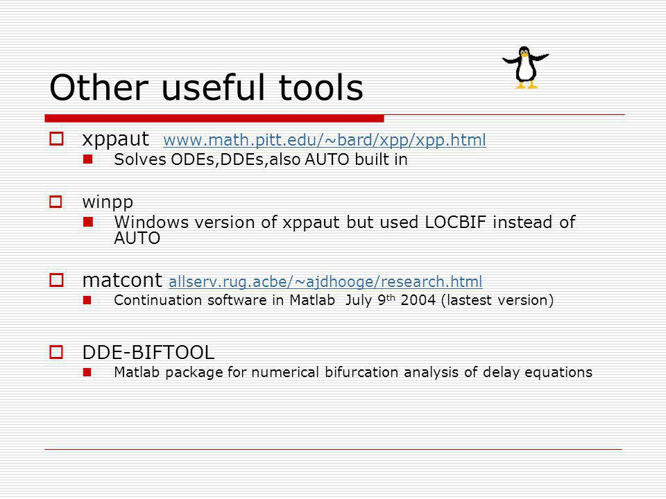 Other useful tools xppaut www.math.pitt.edu/~bard/xpp/xpp.html www.math.pitt.edu/~bard/xpp/xpp.html Solves ODEs,DDEs,also AUTO built in winpp Windows