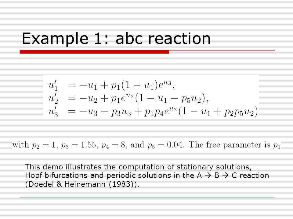 Example 1: abc reaction This demo illustrates the computation of stationary solutions, Hopf bifurcations and periodic solutions in the A B C reaction
