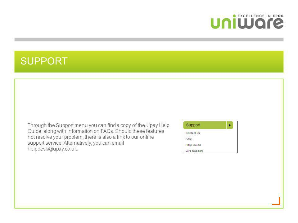 SUPPORT Through the Support menu you can find a copy of the Upay Help Guide, along with information on FAQs. Should these features not resolve your pr