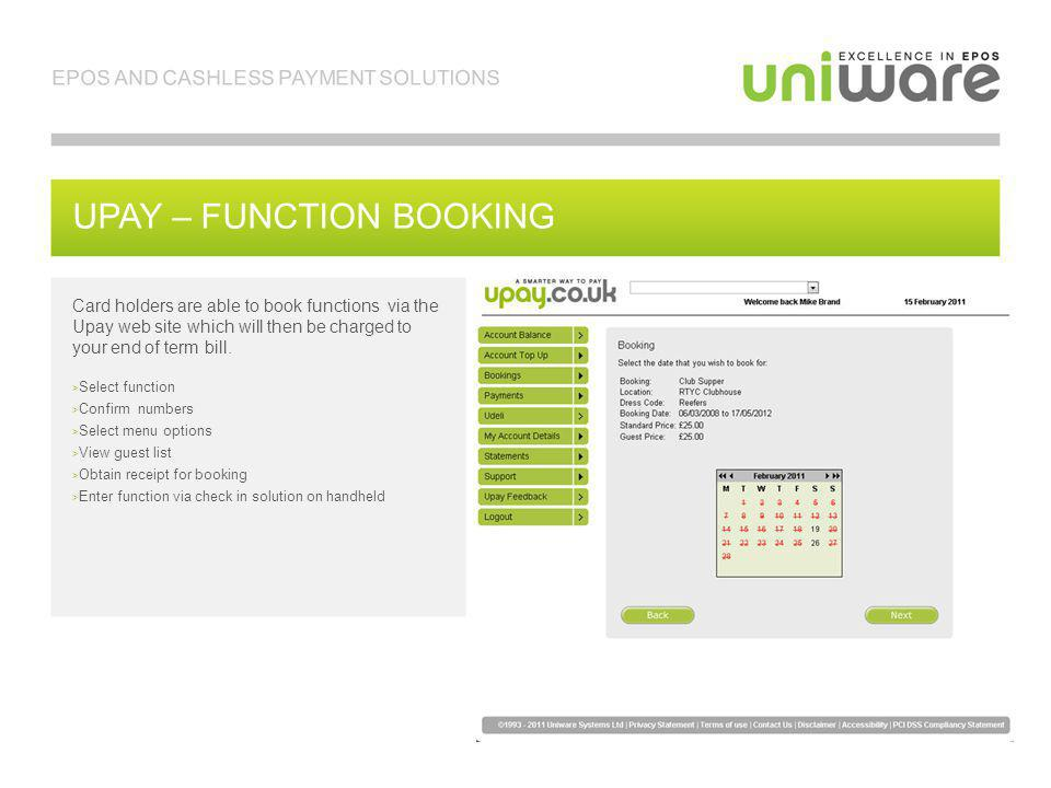 UPAY – FUNCTION BOOKING EPOS AND CASHLESS PAYMENT SOLUTIONS User Statement Card holders are able to book functions via the Upay web site which will th