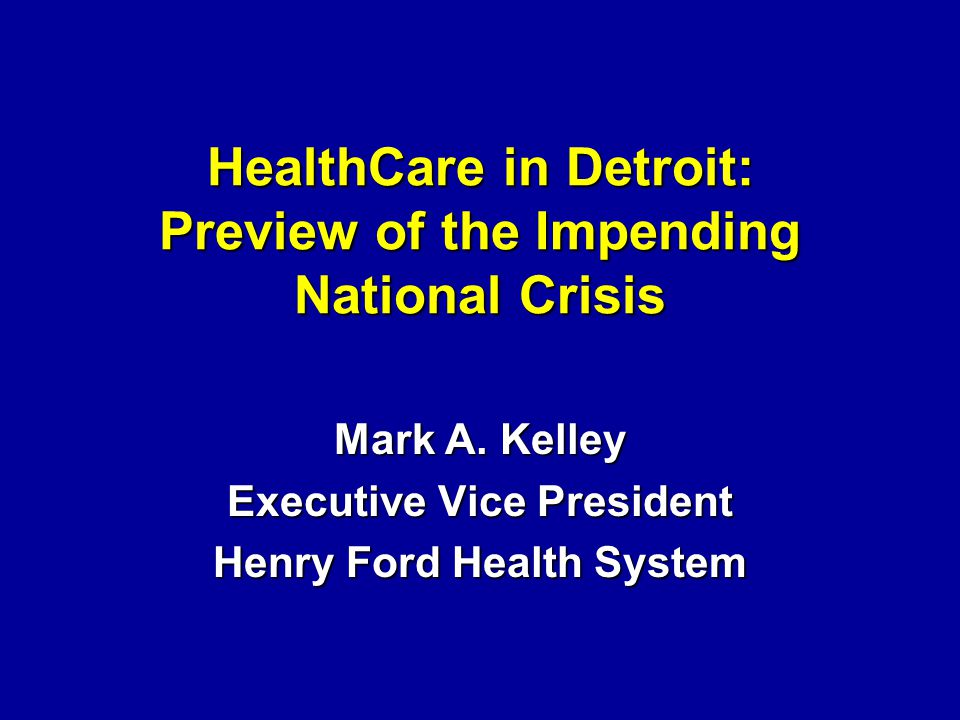 HealthCare in Detroit: Preview of the Impending National Crisis Mark A.