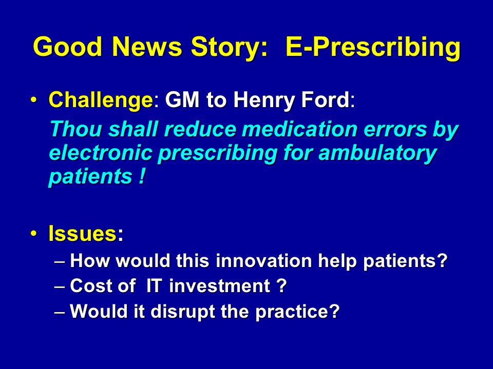 Good News Story: E-Prescribing ChallengeGM to Henry FordChallenge: GM to Henry Ford: Thou shall reduce medication errors by electronic prescribing for
