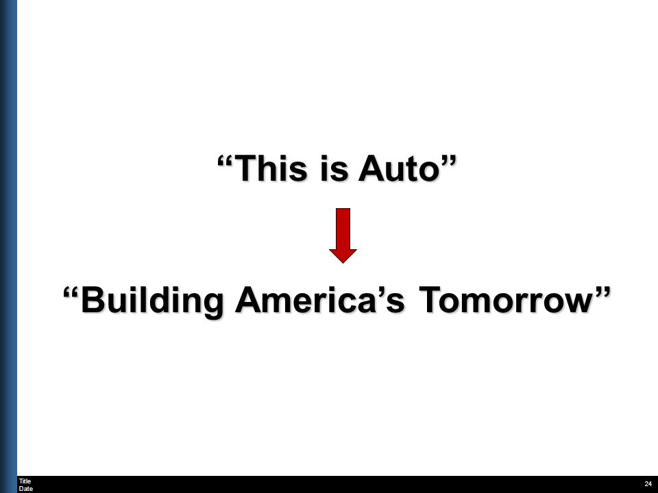 Title Date 24 This is Auto Building Americas Tomorrow