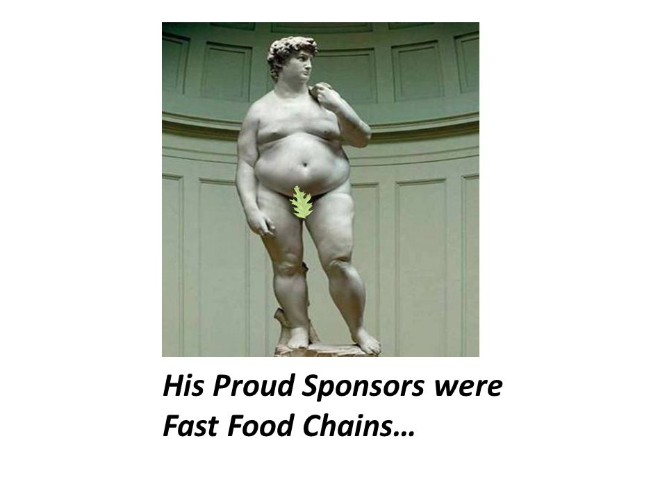 His Proud Sponsors were Fast Food Chains…